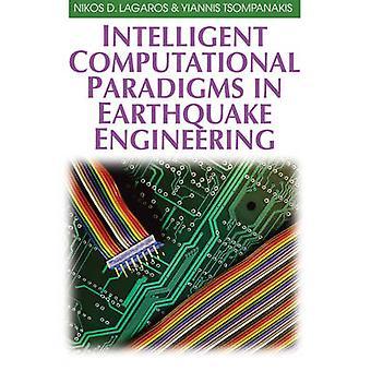 Intelligent Computational Paradigms in Earthquake Engineering by Lagaros & Nikos D.