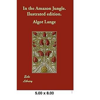 In the Amazon Jungle   Illustrated Edtion by Lange & Algot
