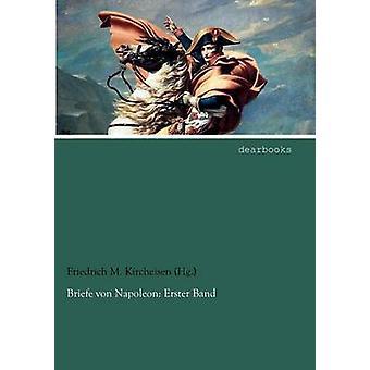 Briefe von Napoleon Erster Band by Kircheisen Hg. & Friedrich M.