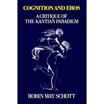 Cognition and Eros A Critique of the Kantian Paradigm by Schott & Robin May