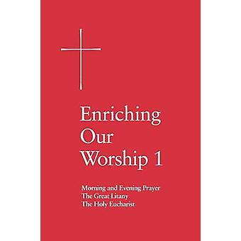 Enriching Our Worship 1 Morning and Evening Prayer the Great Litany and the Holy Eucharist by Episcopal Church