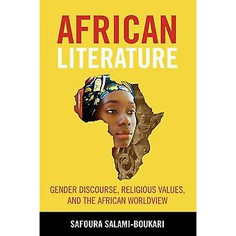 African Literature Gender Discourse Religious Values and the African Worldview by SalamiBoukari & Safoura