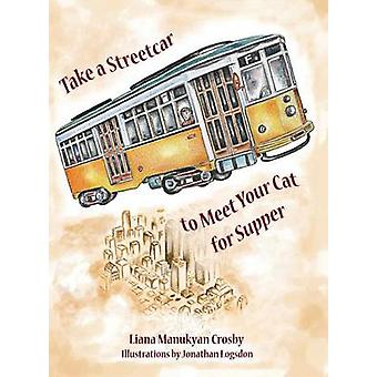 Take a Streetcar to Meet Your Cat for Supper by Crosby & Liana Manukyan