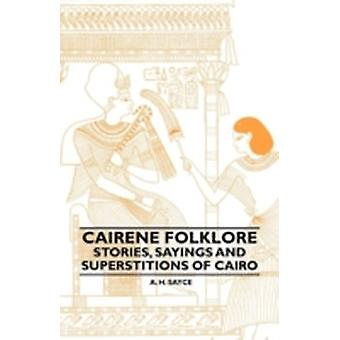 Cairene Folklore  Stories Sayings And Superstitions Of Cairo by Sayce & A. H.