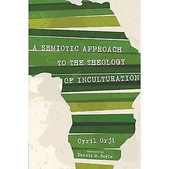 A Semiotic Approach to the Theology of Inculturation by Orji & Cyril