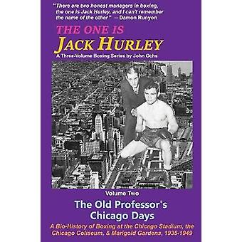 The One Is Jack Hurley Volume Two The Old Professors Chicago Days by Ochs & John T.