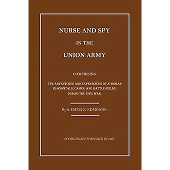 Nurse and Spy in the Union Army The Adventures and Experiences of a Woman in the Hospitals Camps and Battlefields. by Edmonds & S. Emma E.