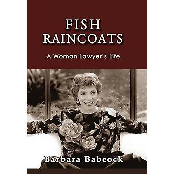 Fish Raincoats A Woman Lawyers Life by Babcock & Barbara