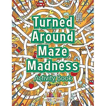 Turned Around Maze Madness Activity Book by Activity Attic Books