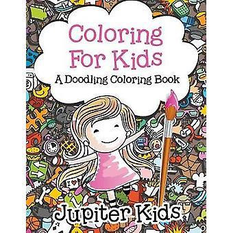 Coloring For Kids a Doodling Coloring Book by Jupiter Kids