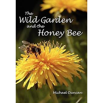The Wild Garden and the Honey Bee by Duncan & Michael