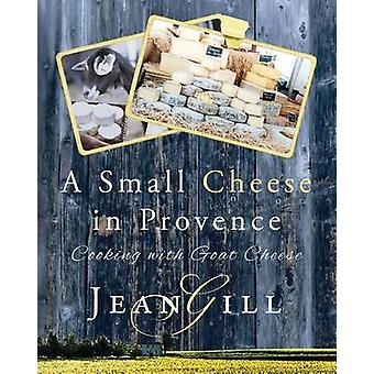 A Small Cheese in Provence Cooking with Goat Cheese by Gill & Jean