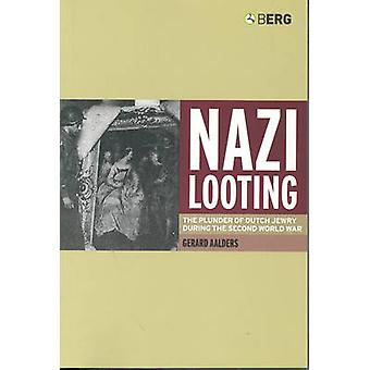 Nazi Looting The Plunder of Dutch Jewry During the Second World War by Aalders & Gerard