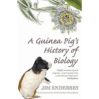 A Guinea Pig's History of Biology: The Plants and Animals Who Taught Us the Facts of Life