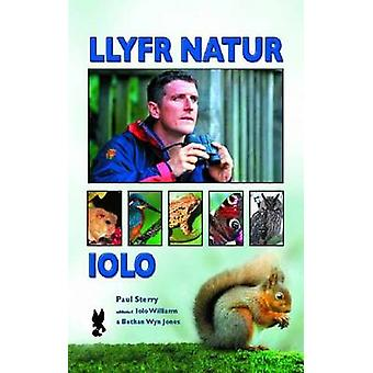 Llyfr Natur Iolo by Paul Sterry & Translated by Iolo Williams & Translated by Bethan Wyn Jones