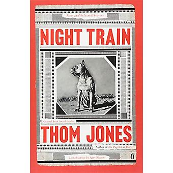 Night Train - New and Selected Stories - with an Introduction by Amy B