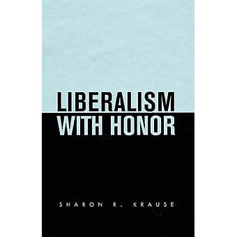Liberalism with Honor by Sharon R. Krause - 9780674007567 Book