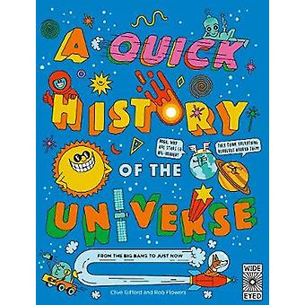 A Quick History of the Universe - From the Big Bang to Just Now by Cli