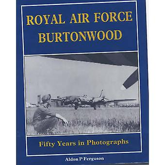 Royal Air Force Burtonwood - Fifty Years in Photographs by Aldon P. Fe