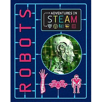 Adventures in STEAM - Robots by Izzi Howell - 9781526304780 Book