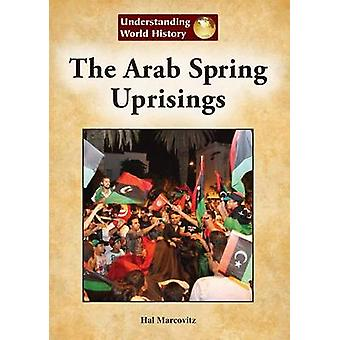 The Arab Spring Uprisings by Hal Marcovitz - 9781601526304 Book