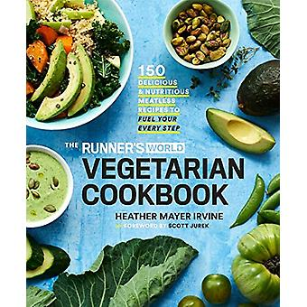 The Runner's World Vegetarian Cookbook - 150 Delicious and Nutritious