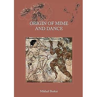Origin of Mime and Dance by Mikhail Berkut - 9781784656119 Book