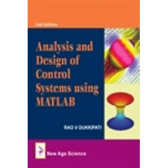 Analysis and Design of Control Systems Using MATLAB by Rao V. Dukkipa