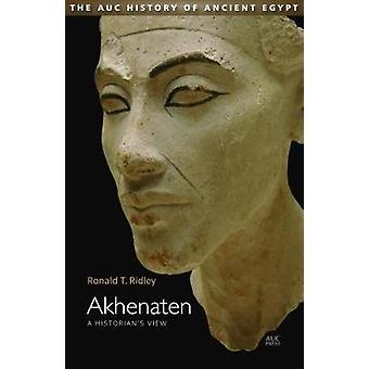 Akhenaten - A Historian's View by Ronald T. Ridley - 9789774167935 Book