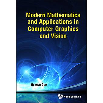 Modern Mathematics and Applications in Computer Graphics and Vision b