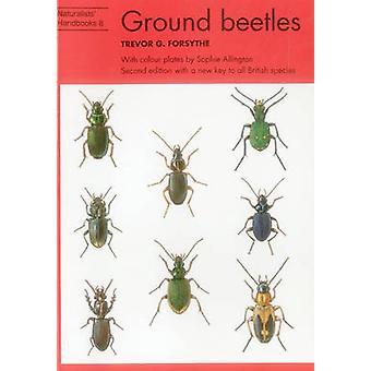 Ground Beetles (2nd Revised edition) by Trevor G. Forsythe - Sophie A