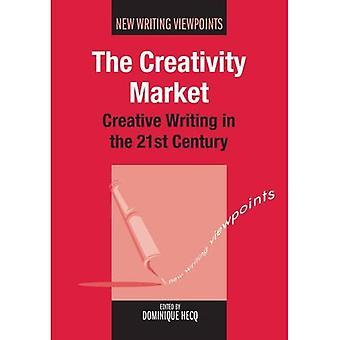 Der Markt der Kreativität: Kreatives Schreiben im 21. Jahrhundert (neue schreiben Sichtweisen)