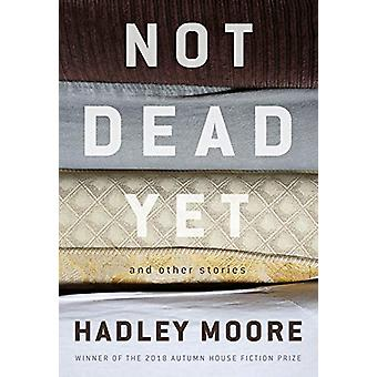 Not Dead Yet and Other Stories by Hadley Moore - 9781938769412 Book