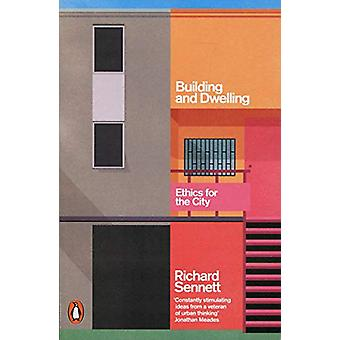 Building and Dwelling - Ethics for the City by Richard Sennett - 97801