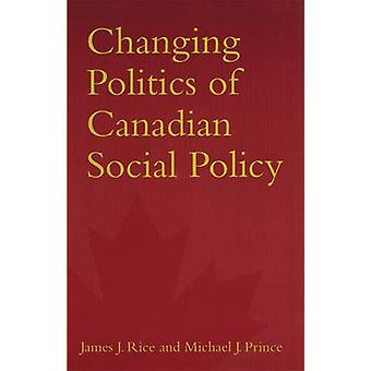 Changing Politics of Canadian Social Policy by James J. Rice - 978080