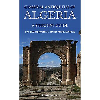 Classical Antiquities of Algeria - A Selective Guide by Jean-Marie Bla