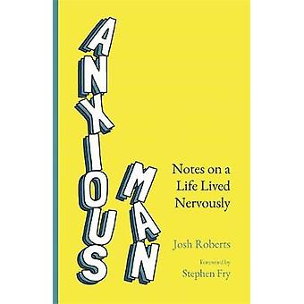 Anxious Man - Notes on a life lived nervously by Josh Roberts - 978152