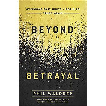 Más allá de la traición - Superar las heridas pasadas y empezar a confiar de nuevo por Phil