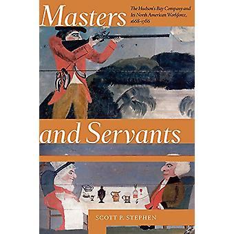 Masters and Servants - The Hudson's Bay Company and Its North American