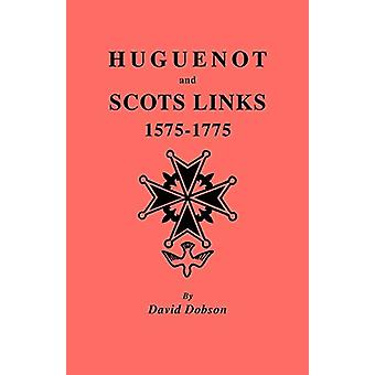 Huguenot and Scots Links - 1575-1775 by David Dobson - 9780806352848