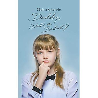 Daddy - What's a Bastard? by Moira Cherrie - 9781788234542 Book