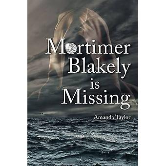 Mortimer Blakely is Missing by Amanda Taylor - 9781906600938 Book