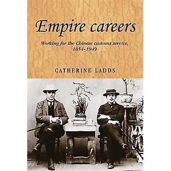 Empire Careers Working for the Chinese Customs Service 18541949 100 Studies in Imperialism
