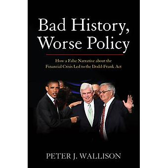 Bad History Worse Policy par Peter J. Wallison