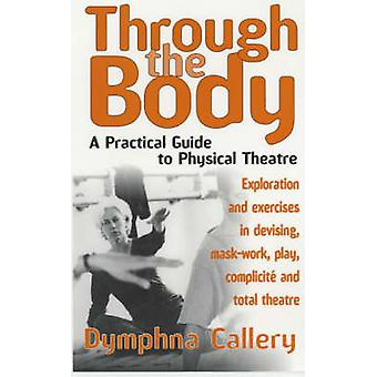Through The Body A Practical Guide to Physical Theatre