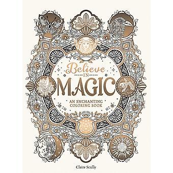 Tro på magi En förtrollande målarbok av Illustrerad av Claire Scully