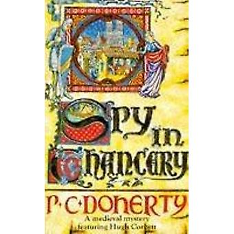 Spy in Chancery Hugh Corbett Mysteries Book 3 Intrigue and treachery in a thrilling medieval mystery A Medieval Mystery Featuring Hugh Corbett