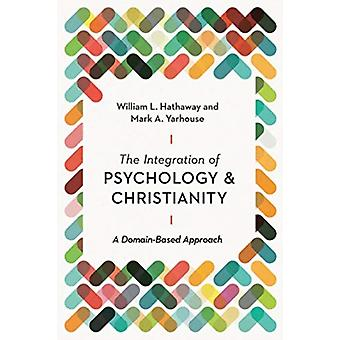 The Integration of Psychology and Christianity  A DomainBased Approach by William L Hathaway & Mark A Yarhouse & Foreword by Stephen E Parker