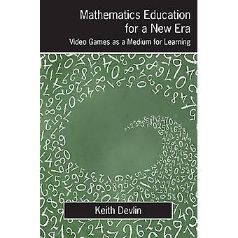 Mathematics Education for a New Era Video Games as a Medium for Learning