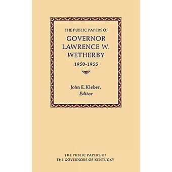 The Public Papers of Governor Lawrence W. Wetherby - 1950-1955 by Joh